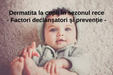 Dermatita la copii în sezonul rece – Factori declanșatori și prevenție –